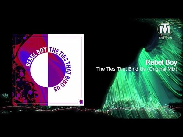 Rebel Boy The Ties That Bind Us Original Mix Respekt Recordings