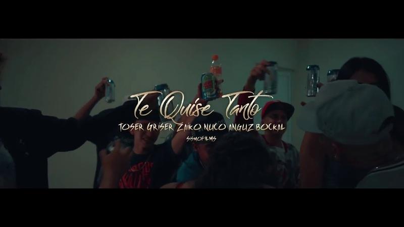 Toser One Te Quise Tanto Ft Griser Nsr X Zaiko Y Nuco X Anguz X Bockal VIDEO OFICIAL