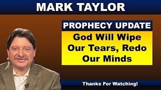 Mark Taylor Prophecy August 24, 2018 – GOD WILL WIPE OUR TEARS, REDO OUR MINDS – End Times Prophecy