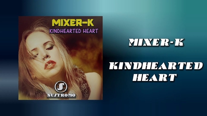 MIXER K Kindhearted Heart Original Mix preview