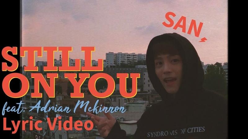 [Lyric Video] SAN - Still on you (feat. Adrian Mckinnon)