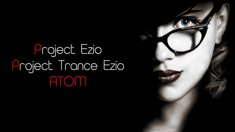 Project Ezio presents Project Trance Ezio ATOM PTE
