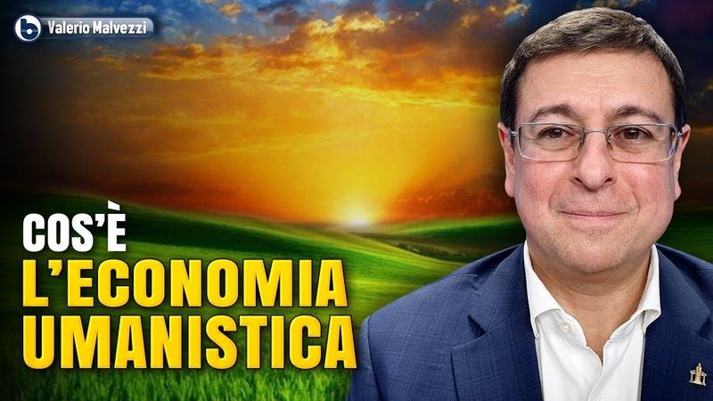L'ECONOMIA UMANISTICA SPIEGATA BENE Valerio Malvezzi