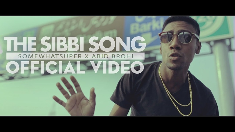 SomeWhatSuper ft Abid Brohi The Sibbi Song Official Video