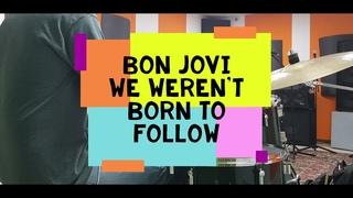 Bon Jovi - We weren't born to follow - drumcover by Evgeniy sifr Loboda