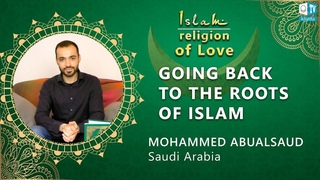 Going Back to the Roots of Islam. Mohammed (Saudi Arabia)