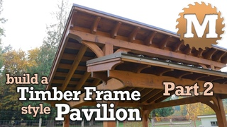 Build a Timber Frame Style Wood Backyard Pavilion Part 2 of 3