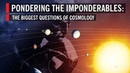 Pondering the Imponderables: The Biggest Questions of Cosmology