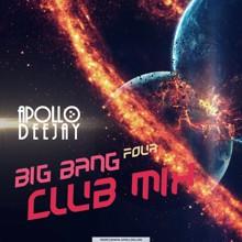 APOLLO DEEJAY – BIG BANG CLUB MIX: FOUR