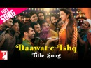 Daawat-e-Ishq - Full Title Song | Aditya Roy Kapur | Parineeti Chopra | Javed Ali | Sunidhi Chauhan