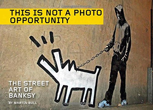 This Is Not a Photo Opportunity The Street Art of Banksy