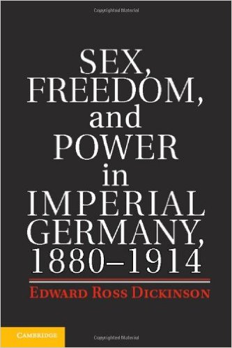 Edward Ross Dickinson-Sex, Freedom, and Power in Imperial Germany, 1880-1914-Cambridge University Press (2014)