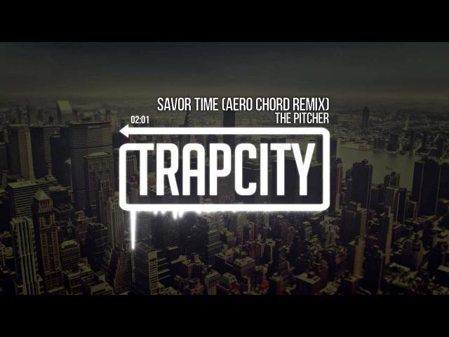 The Pitcher Savor Time Aero Chord Remix