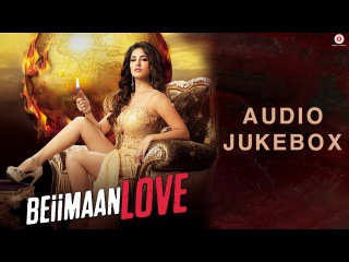Beiimaan Love - Full Movie Audio Jukebox | Rajniesh Duggall & Sunny Leone
