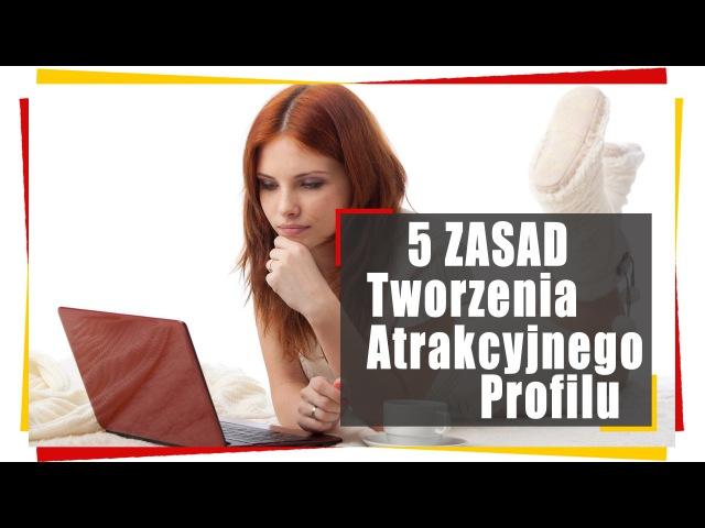 4.17 Podryw w Sieci. 5 Zasad Tworzenia Atrakcyjnego Profilu