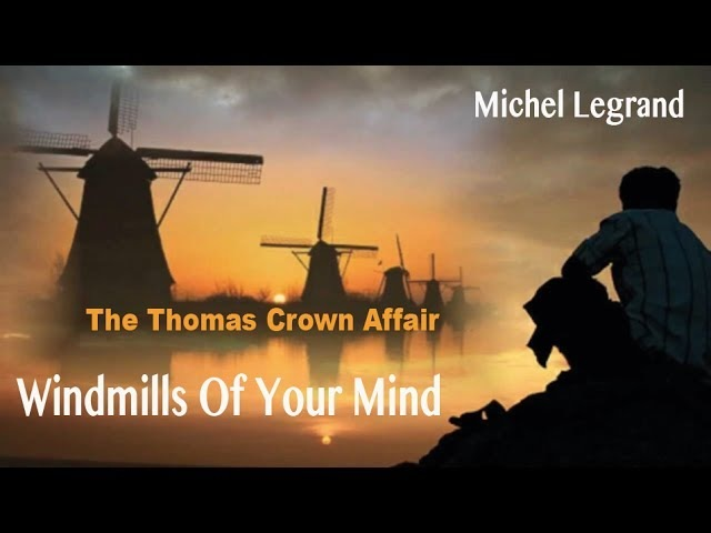The Windmills Of Your Mind Мельниц шум у нас уме The Thomas Crown Affair русский перевод