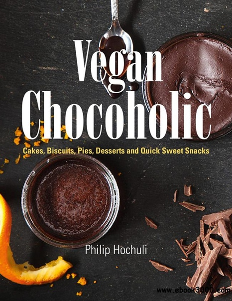 Vegan Chocoholic Cakes, Cookies, Pies, Desserts and Quick Sweet Snacks