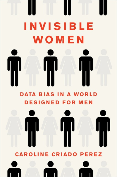 Invisible Women Data Bias in a World Designed for Men by Caroline Criado Perez