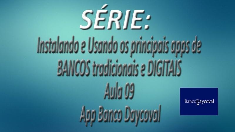 Série - Instalando e Usando os apps de BANCOS tradicionais e DIGITAIS |Aula 09| App Banco Daycoval