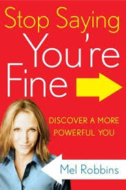 Stop Saying Youre Fine  Discover a More P - Mel Robbins