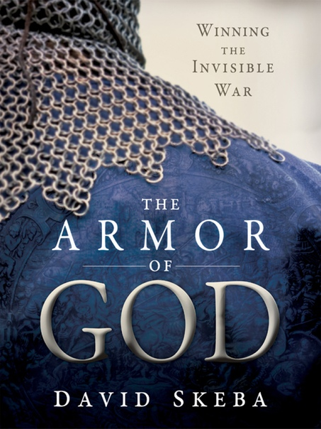 The Armor of God Winning the Invisible War by David Skeba