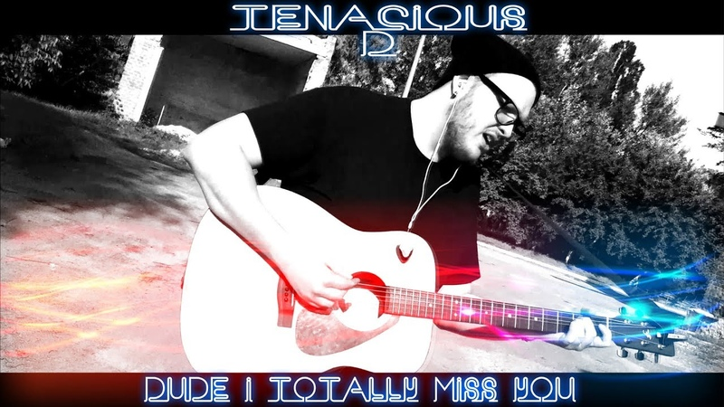 Tenacious D Dude i totally miss you Admiralov cover