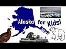Alaska for Kids | US States Learning Video