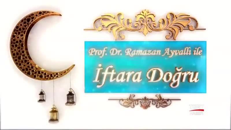 Prof Dr Ramazan Ayvallı ile İftara Doğru ¦ 4 Gün ¦ 9 Mayıs 2019