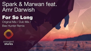 Spark & Marwan feat. Amr Darwish - For So Long (Bee Hunter Remix) [Emergent Shores]