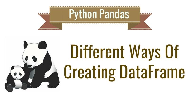 Python Pandas Tutorial 3 Different Ways Of Creating DataFrame