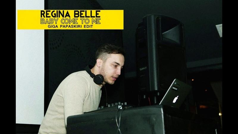 Regina Belle - Baby Come To Me (Giga Papaskiri Edit)