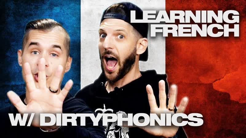 Learning French w/ Dirtyphonics