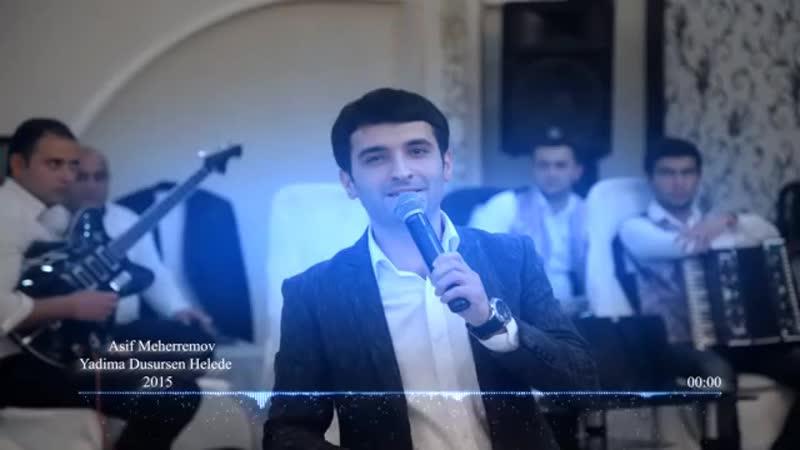 Asif Meherremov - Yadima Dusursen Helede(360P).mp4