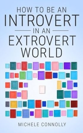 How to Be an Introvert In an Extrovert World - Michele Connolly