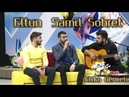 Sohret Memmedov Samil Memmedli Eltun Esger Canli ifa Tv 2019