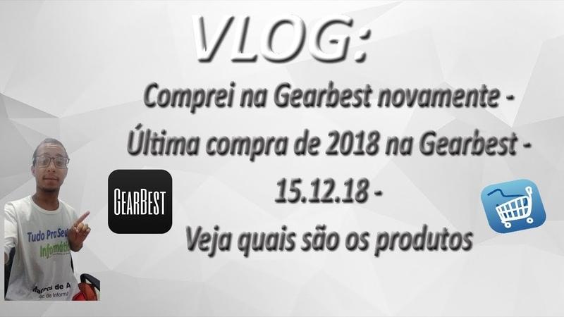 VLOG Comprei na Gearbest novamente Última compra de 2018 na Gearbest 15 12 18 Veja quais são