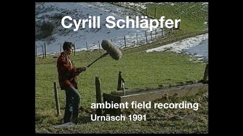 Cyrill Schläpfer ambient field recording