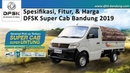 Spesifikasi, Fitur, Harga DFSK Super Cab Bandung 2019