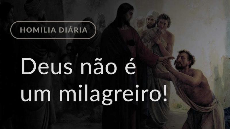 Deus não é um milagreiro Homilia Diária 1366 Sexta feira depois da Epifania