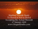 Shabbat Towrah Study To Dowd or Not To Dowd 17 January 2020
