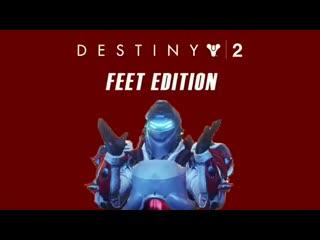destiny 2: feet edition