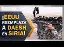 ¡EEUU reemplaza a Daesh en Siria
