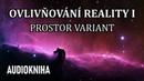 Ovlivňování Reality I Prostor variant celá audiokniha