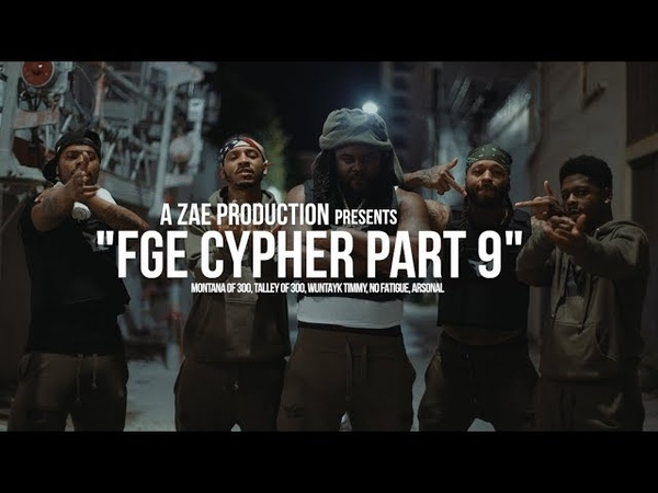 Montana of 300, Talley of 300, Wuntayk Timmy, No Fatigue, Arsonal — FGE CYPHER PART 9