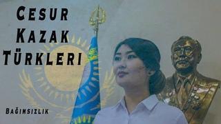 Cesur Kazak Türkleri ve Kazakistan'ın Bağımsızlığı