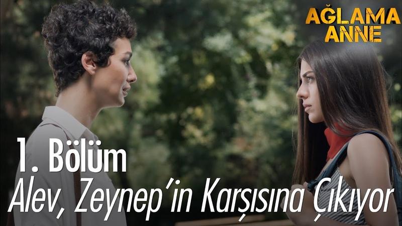 Alev Zeynep'in karşısına çıkıyor Ağlama Anne 1 Bölüm