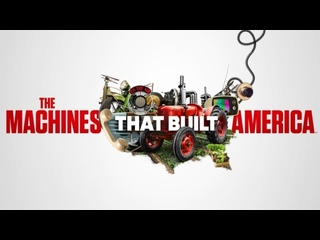 Машины, которые построили Америку 02 серия / The Machines That Built America (2021)