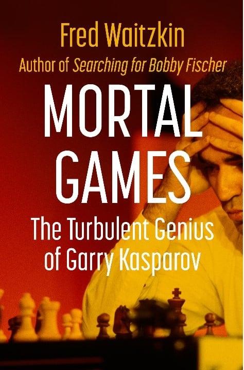 Fred Waitzkin_Mortal Games_Turbulent Genius of Gary Kasparov SVAQn4Ctwos