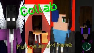 Pull me apart meme Collab (Minecraft Animation)