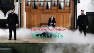 Elnar Xelilov Vasif Azimov - Yalanci Gulus (Official Music Video) (2020)